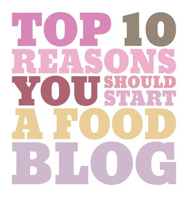 Top 10 Reasons You Should Start a Food Blog
