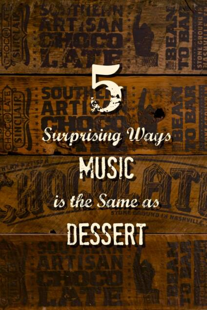 5 Surprising Ways Music is the Same as Dessert